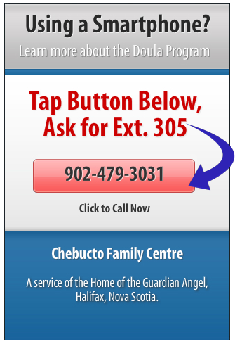 To find out more about the Chebucto Family Centre's Doula Program, Click on the Tap-To-Call button below and ask for extension 305.